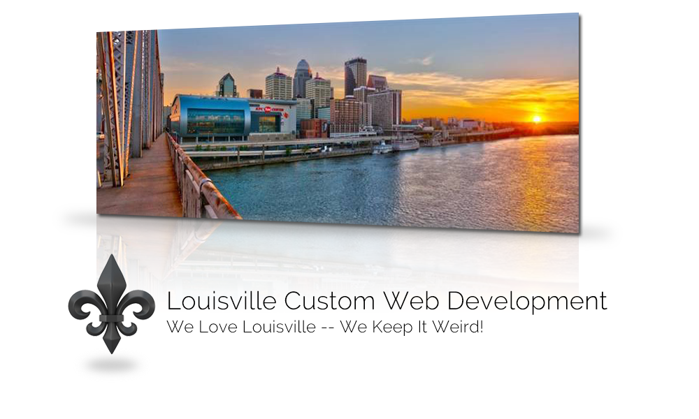 Louisville Custom Web Development. We Love Louisville -- We Keep It Weird!