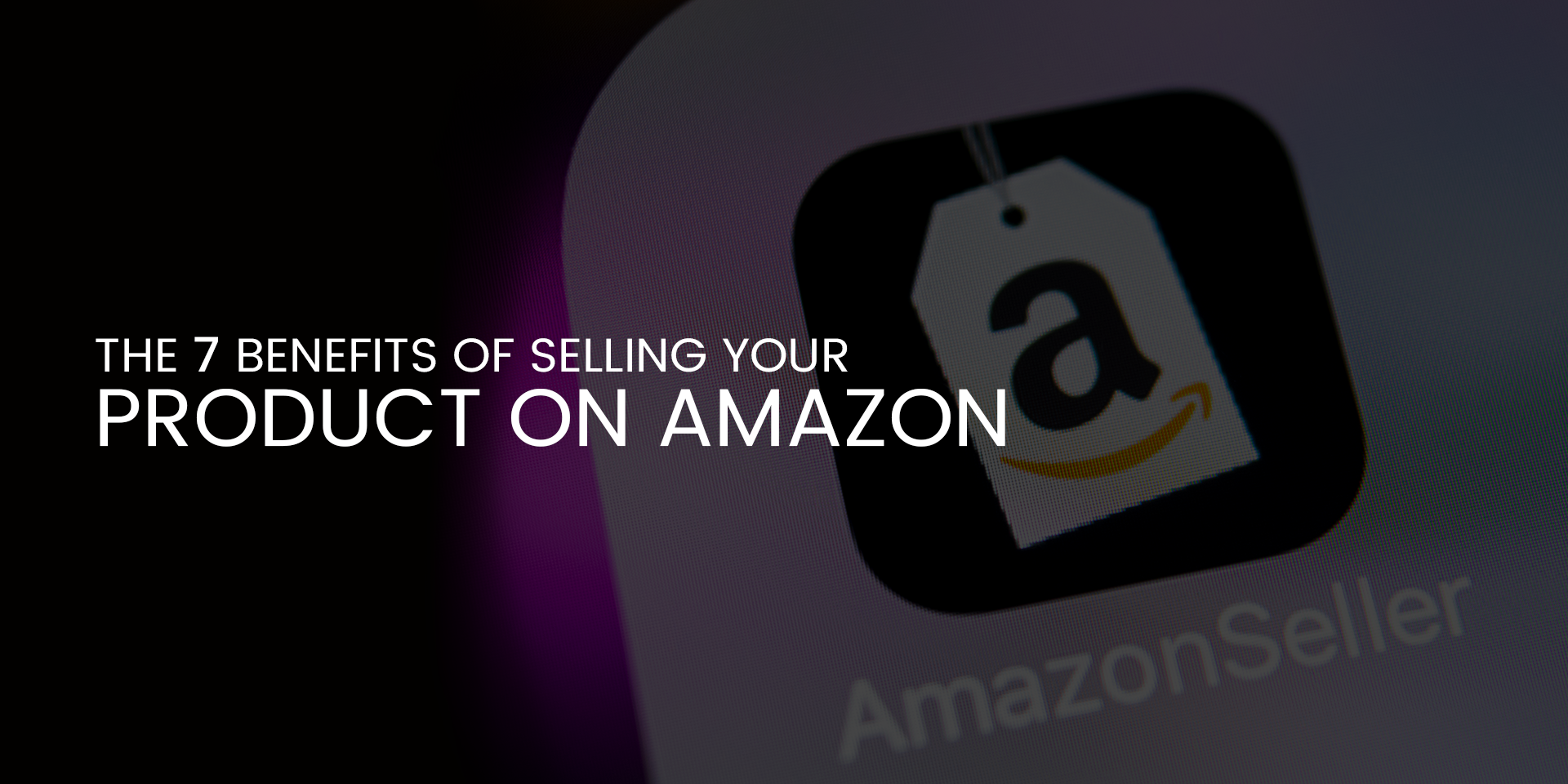 The 7 Benefits of Selling Your Product on Amazon