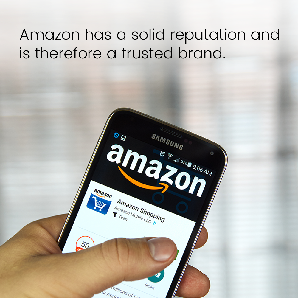 Amazon has a solid reputation and is therefore a trusted brand.