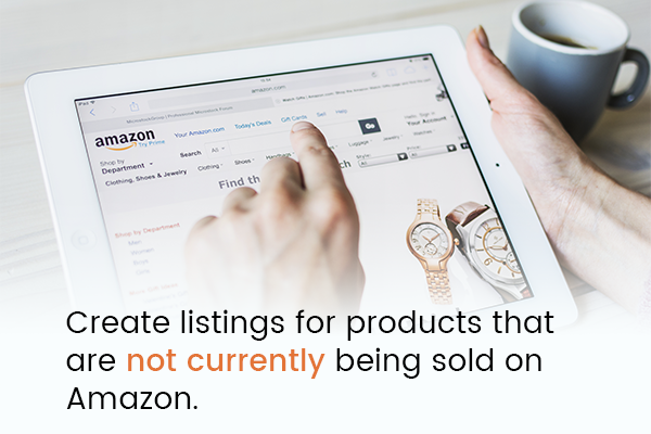 Create listings for products that are not currently being sold on Amazon.