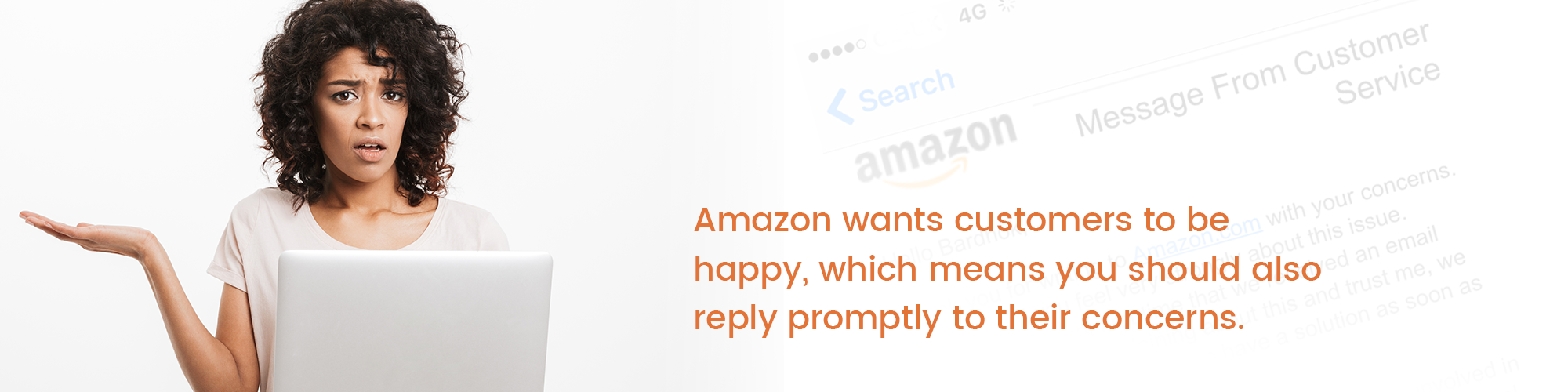 Amazon wants customers to be happy, which means you should also reply promptly to their concerns.