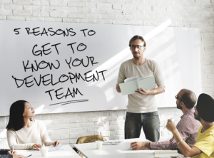5 Reasons to Get to Know Your Development Team