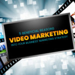 5 Beneficial Reasons to Incorporate Video Marketing into Your Business' Marketing Strategy
