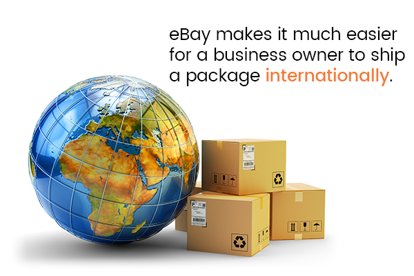 eBay makes it much easier for a business owner to ship a package internationally.