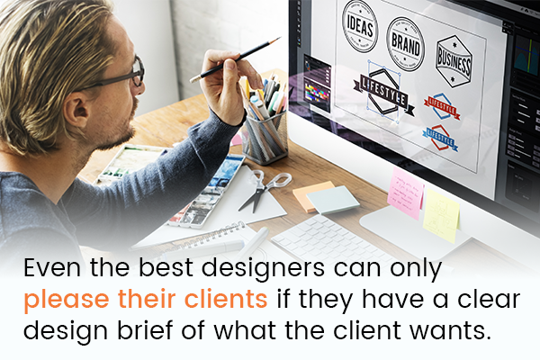 Even the best designers can only please their clients if they have a clear design brief of what the client wants.