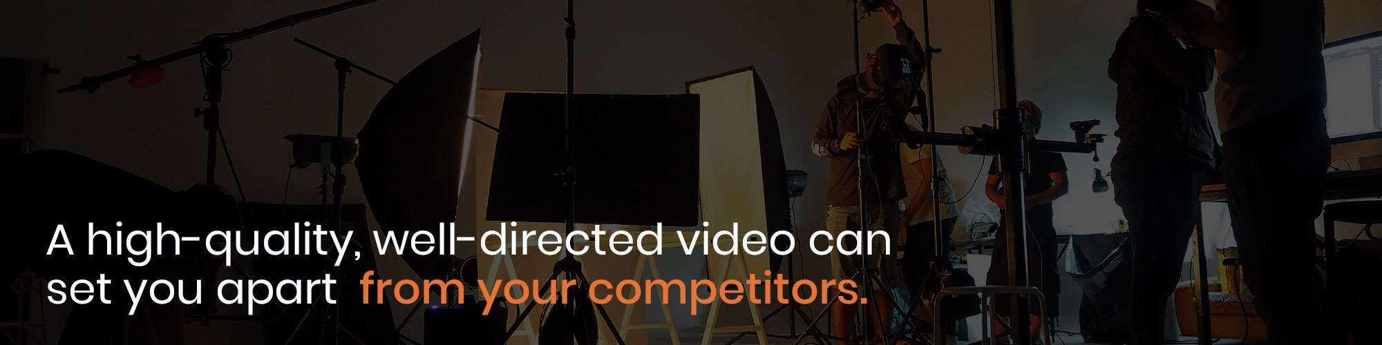 A high-quality, well-directed video can set your business apart from your competitors.
