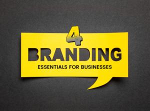 4 Branding Essentials for Businesses