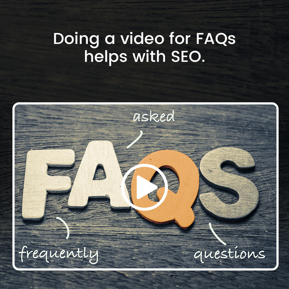 Doing a video for FAQs helps with SEO.