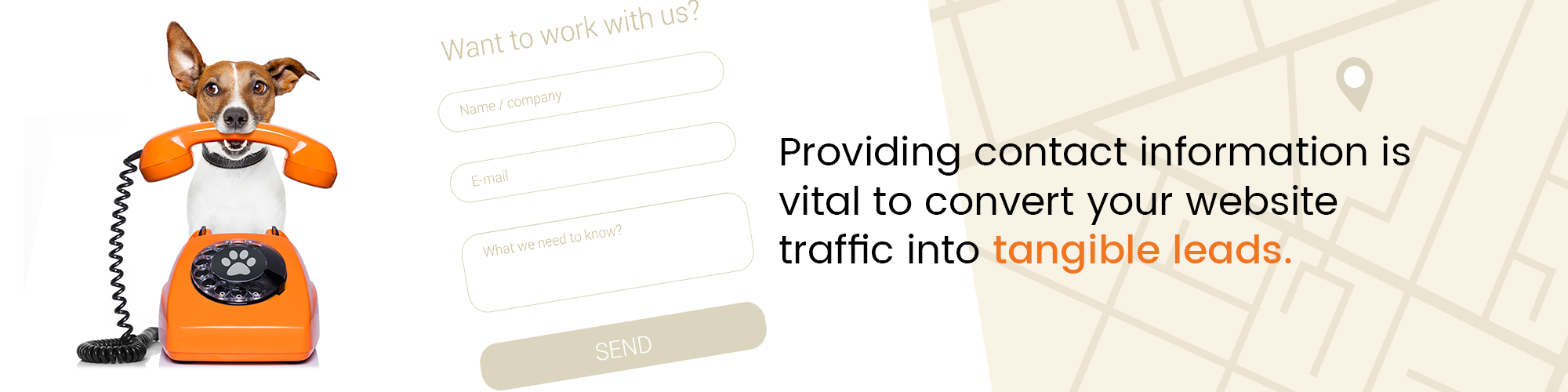 Providing contact information is vital to convert your website traffic into tangible leads.