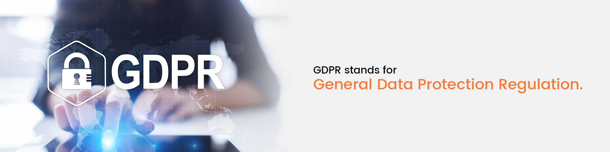 GDPR stards for General Data Protection Regulation