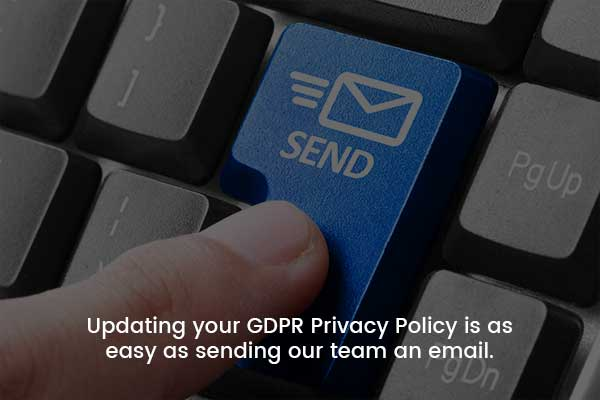Updating your GDPR Privacy Policy is as easy as sending our team an email.