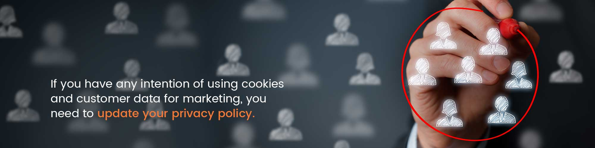 If you have any intention of using cookies and customer data for marketing, you need to update your privacy policy.