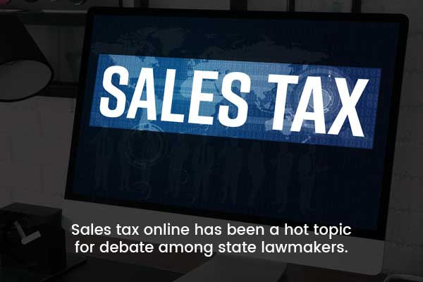 Sales tax online has been a hot topic for debate among state lawmakers
