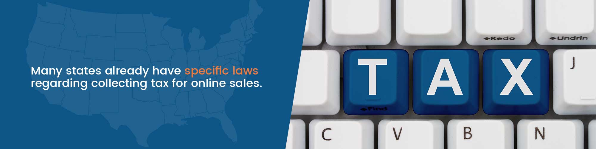 Many states already have specific laws regarding collecting tax for online sales.